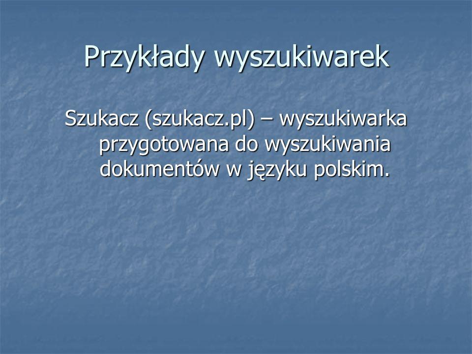 Przykłady wyszukiwarek Szukacz (szukacz.pl) – wyszukiwarka przygotowana do wyszukiwania dokumentów w języku polskim.