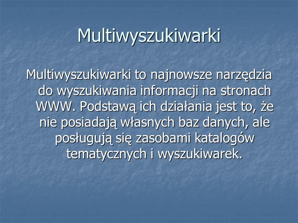 Multiwyszukiwarki Multiwyszukiwarki to najnowsze narzędzia do wyszukiwania informacji na stronach WWW.