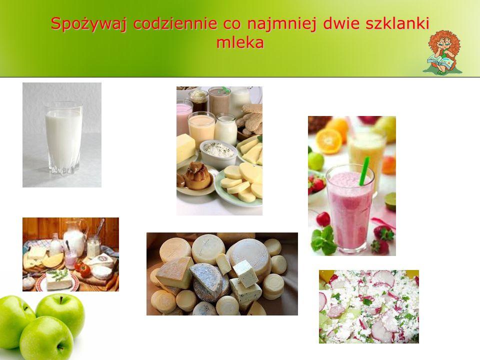 Spożywaj codziennie co najmniej dwie szklanki mleka