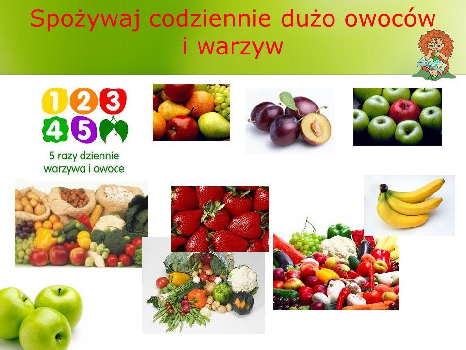 Spożywaj codziennie dużo owoców i warzyw