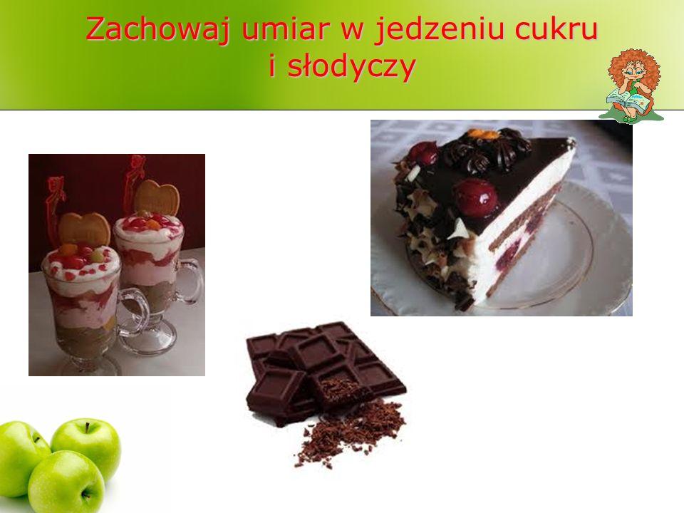Zachowaj umiar w jedzeniu cukru i słodyczy