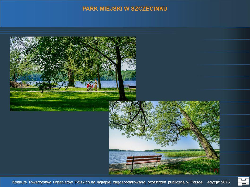 Konkurs Towarzystwa Urbanistów Polskich na najlepiej zagospodarowaną przestrzeń publiczną w Polsce edycja' 2013 PARK MIEJSKI W SZCZECINKU