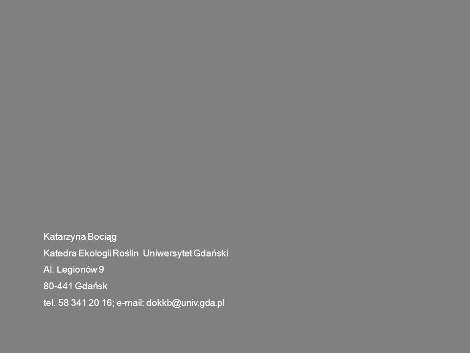 Katarzyna Bociąg Katedra Ekologii Roślin Uniwersytet Gdański Al. Legionów 9 80-441 Gdańsk tel. 58 341 20 16; e-mail: dokkb@univ.gda.pl