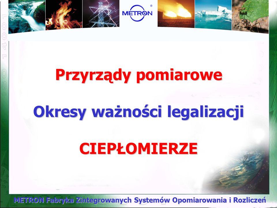 METRON Fabryka Zintegrowanych Systemów Opomiarowania i Rozliczeń Okres legalizacji wodomierzy zalegalizowanych przed 1 stycznia 2000r. liczy się do dn