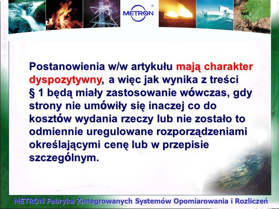 METRON Fabryka Zintegrowanych Systemów Opomiarowania i Rozliczeń Art. 547 § 1. Jeżeli ani z umowy, ani z zarządzeń określających cenę nie wynika, kogo