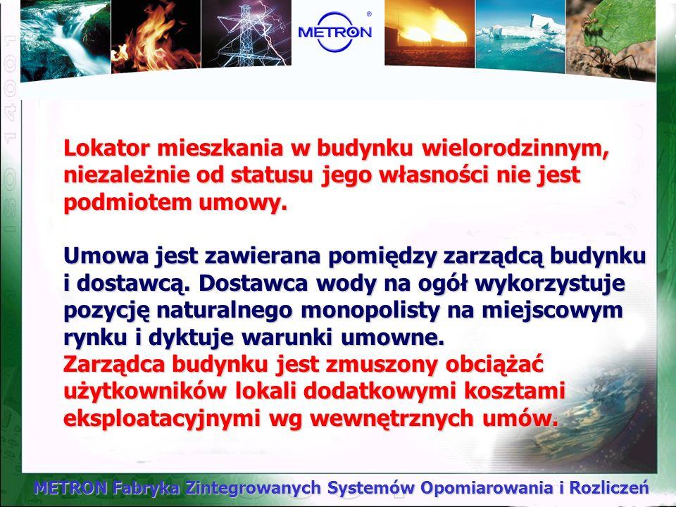 METRON Fabryka Zintegrowanych Systemów Opomiarowania i Rozliczeń Właściciel (najemca) domu jednorodzinnego jest traktowany przez dostawcę wody jako pa