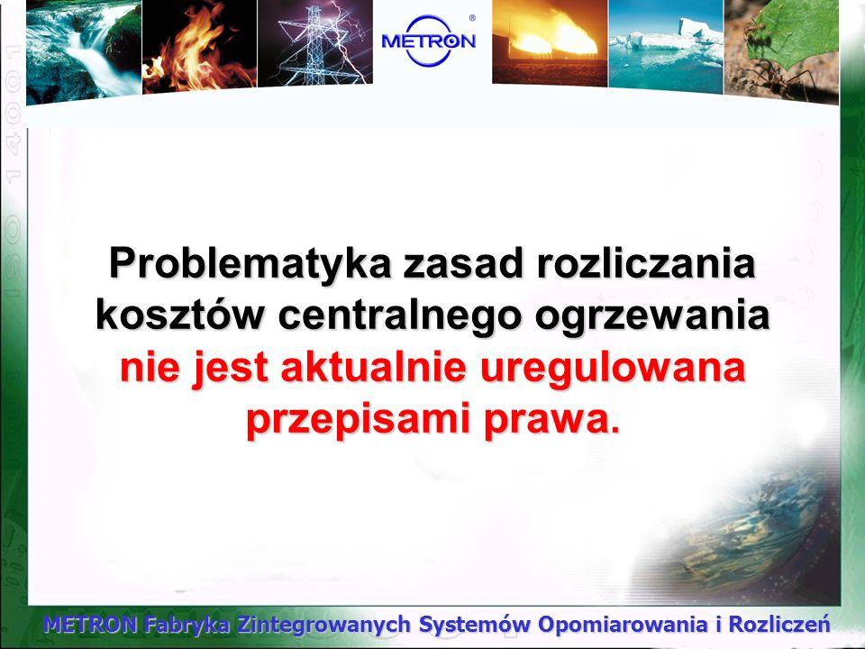METRON Fabryka Zintegrowanych Systemów Opomiarowania i Rozliczeń Podobnie jak w przypadku rozliczania zużycia wody, także w systemie indywidualnych ro