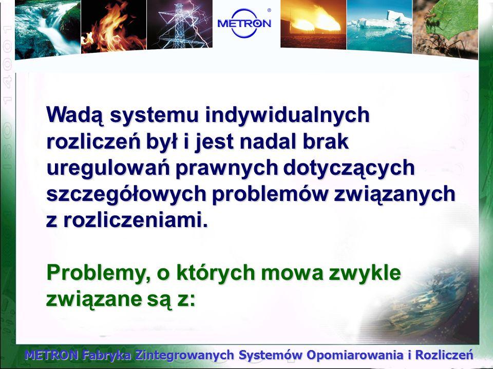 METRON Fabryka Zintegrowanych Systemów Opomiarowania i Rozliczeń W przypadku rozliczeń zużycia wody w oparciu o wskazania wodomierzy, będących w świet