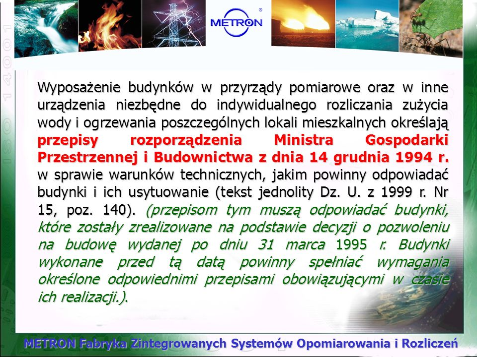 METRON Fabryka Zintegrowanych Systemów Opomiarowania i Rozliczeń W celu uporządkowania przedmiotowej problematyki, pożądane byłoby uchwalenie przez Sejm RP ustawy regulującej zasady świadczenia i korzystania z usług komunalnych.