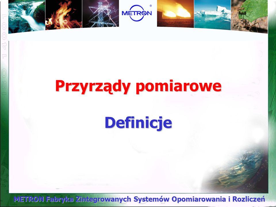 METRON Fabryka Zintegrowanych Systemów Opomiarowania i Rozliczeń Przyrządy pomiarowe Definicje