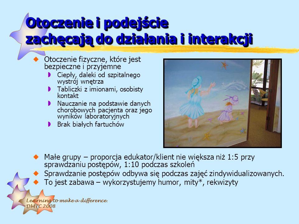 Learning to make a difference. DMTC 2008 Otoczenie i podejście zachęcają do działania i interakcji uOtoczenie fizyczne, które jest bezpieczne i przyje