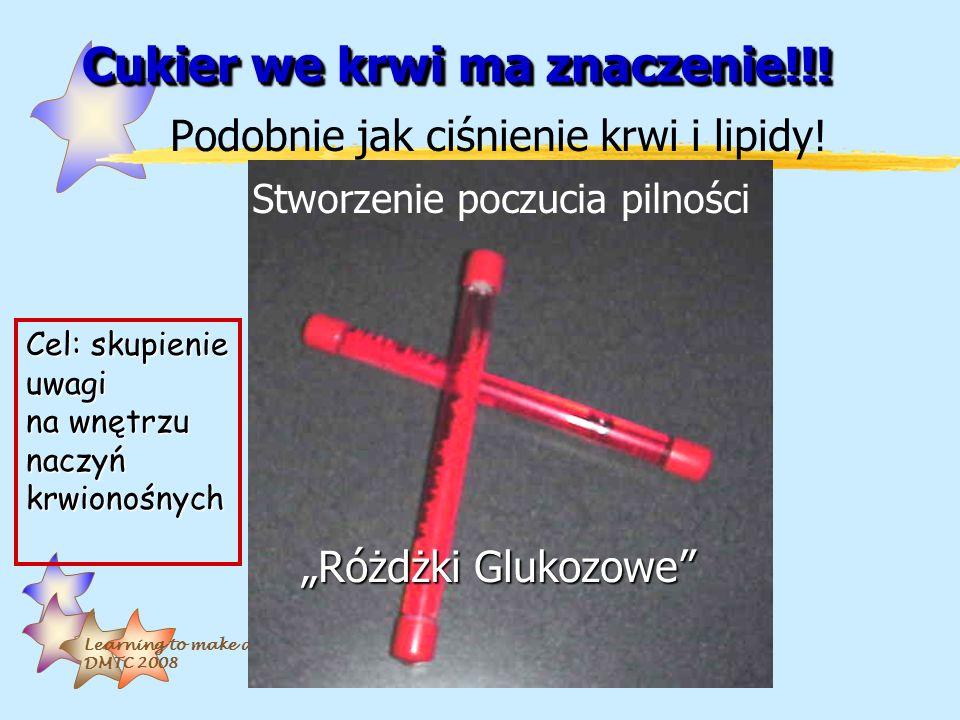 Learning to make a difference. DMTC 2008 Cukier we krwi ma znaczenie!!! Podobnie jak ciśnienie krwi i lipidy! Stworzenie poczucia pilności Różdżki Glu