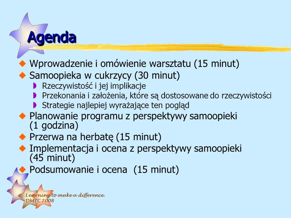 Learning to make a difference. DMTC 2008 AgendaAgenda uWprowadzenie i omówienie warsztatu (15 minut) uSamoopieka w cukrzycy (30 minut) wRzeczywistość