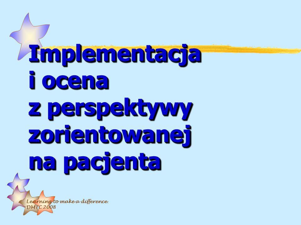 Learning to make a difference. DMTC 2008 Implementacja i ocena z perspektywy zorientowanej na pacjenta