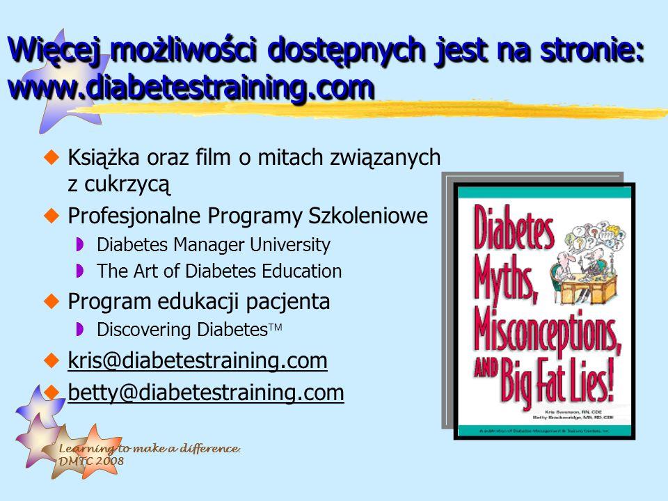 Learning to make a difference. DMTC 2008 Więcej możliwości dostępnych jest na stronie: www.diabetestraining.com uKsiążka oraz film o mitach związanych