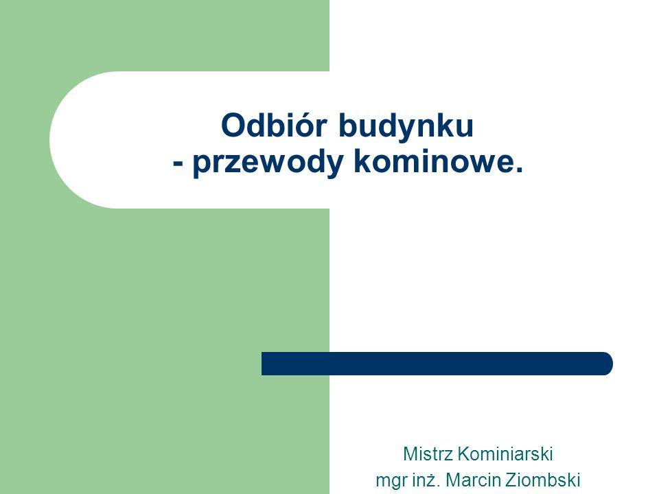 Odbiór budynku - przewody kominowe. Mistrz Kominiarski mgr inż. Marcin Ziombski