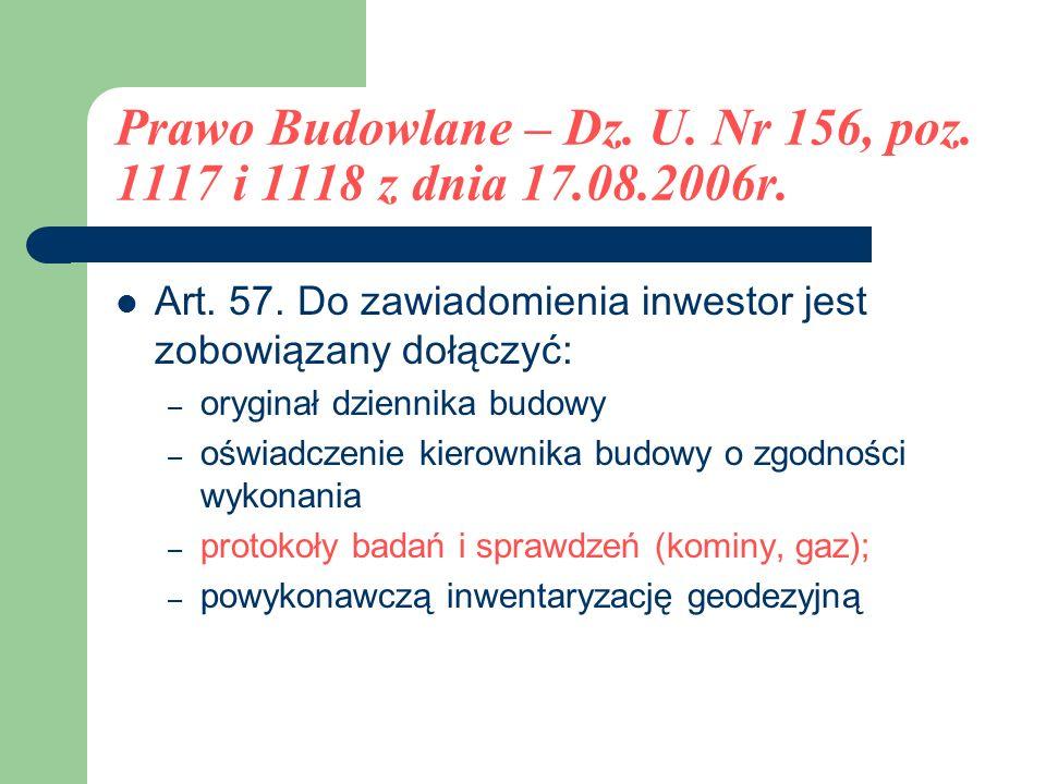 Prawo Budowlane – Dz. U. Nr 156, poz. 1117 i 1118 z dnia 17.08.2006r. Art. 57. Do zawiadomienia inwestor jest zobowiązany dołączyć: – oryginał dzienni