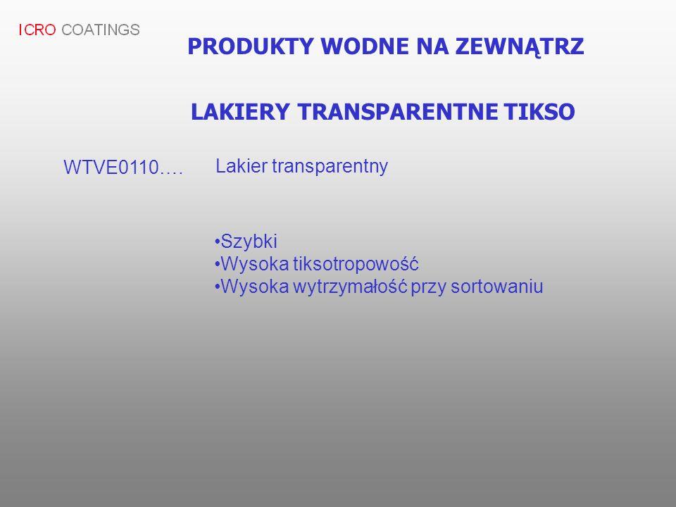 PRODUKTY WODNE NA ZEWNĄTRZ LAKIERY TRANSPARENTNE TIKSO WTVE0110…. Lakier transparentny Szybki Wysoka tiksotropowość Wysoka wytrzymałość przy sortowani