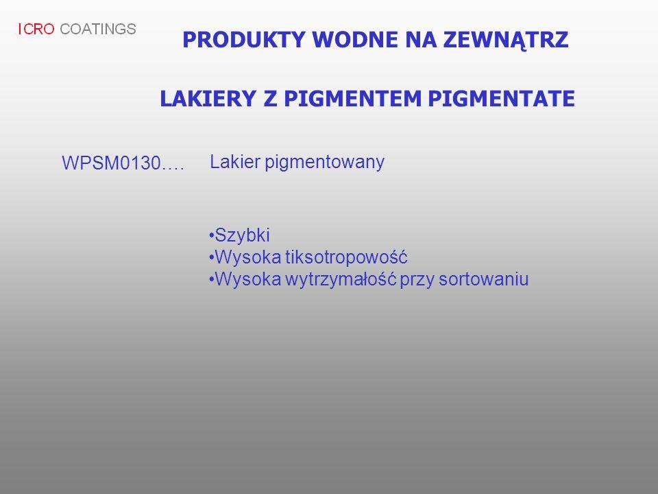 PRODUKTY WODNE NA ZEWNĄTRZ LAKIERY Z PIGMENTEM PIGMENTATE WPSM0130…. Lakier pigmentowany Szybki Wysoka tiksotropowość Wysoka wytrzymałość przy sortowa