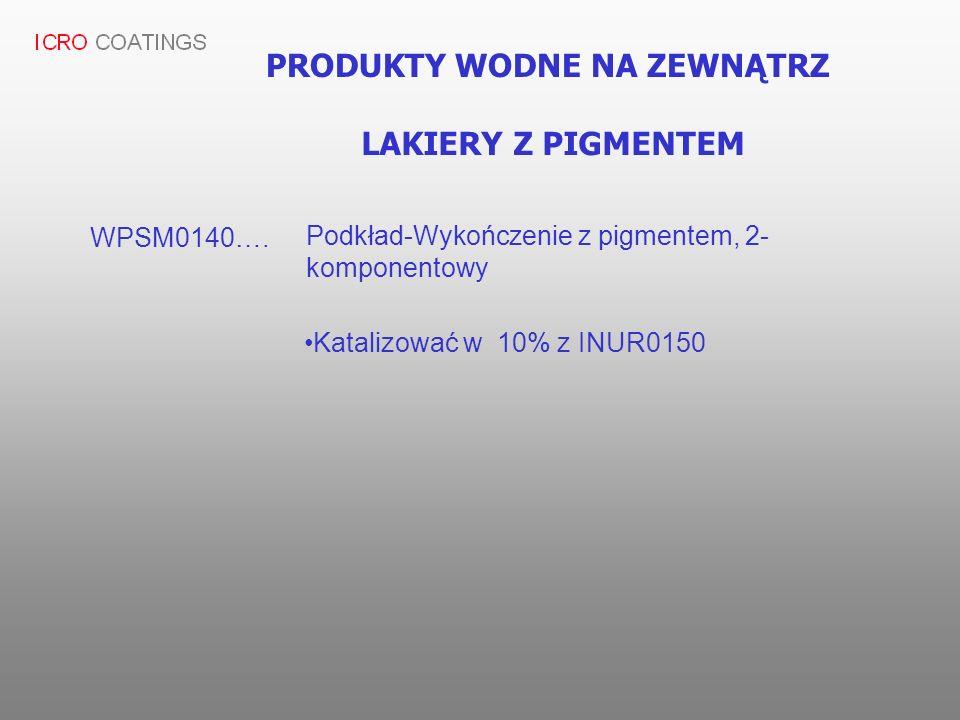 PRODUKTY WODNE NA ZEWNĄTRZ LAKIERY Z PIGMENTEM WPSM0140…. Podkład-Wykończenie z pigmentem, 2- komponentowy Katalizować w 10% z INUR0150