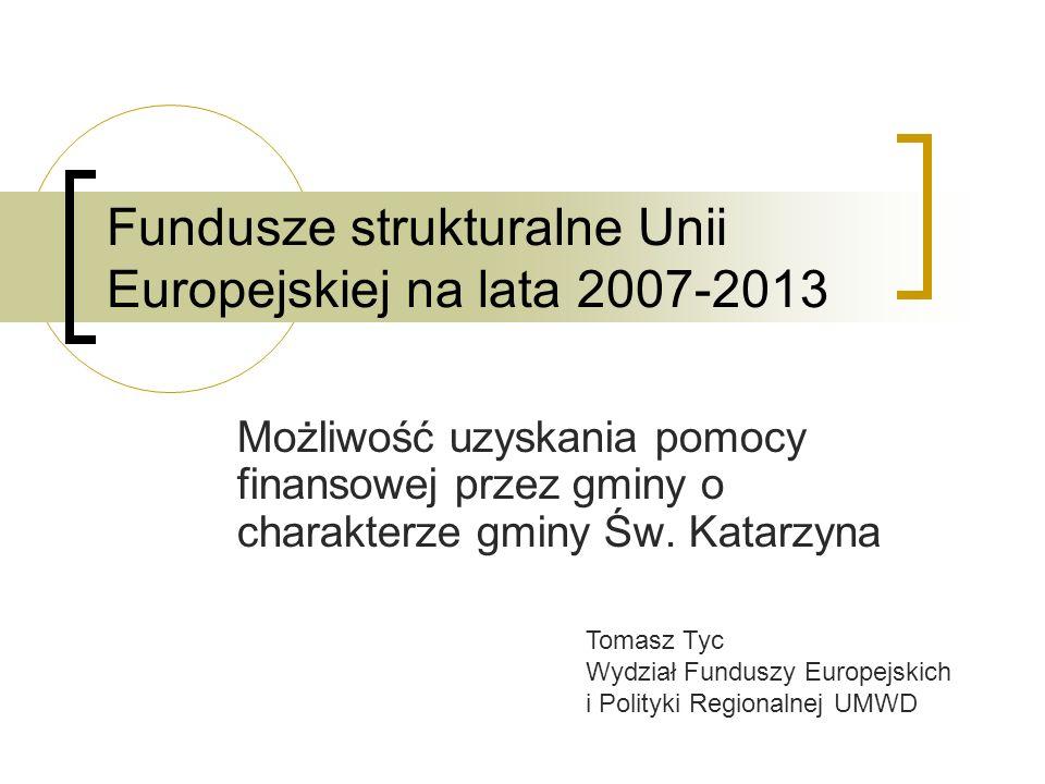 Fundusze strukturalne Unii Europejskiej na lata 2007-2013 Możliwość uzyskania pomocy finansowej przez gminy o charakterze gminy Św.
