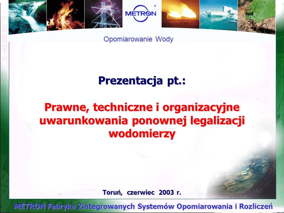 METRON Fabryka Zintegrowanych Systemów Opomiarowania i Rozliczeń Toruń, czerwiec 2003 r.