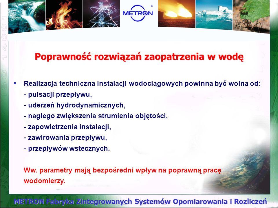 METRON Fabryka Zintegrowanych Systemów Opomiarowania i Rozliczeń Uwarunkowania techniczne Żywiołowy proces wprowadzania do eksploatacji wodomierzy w b
