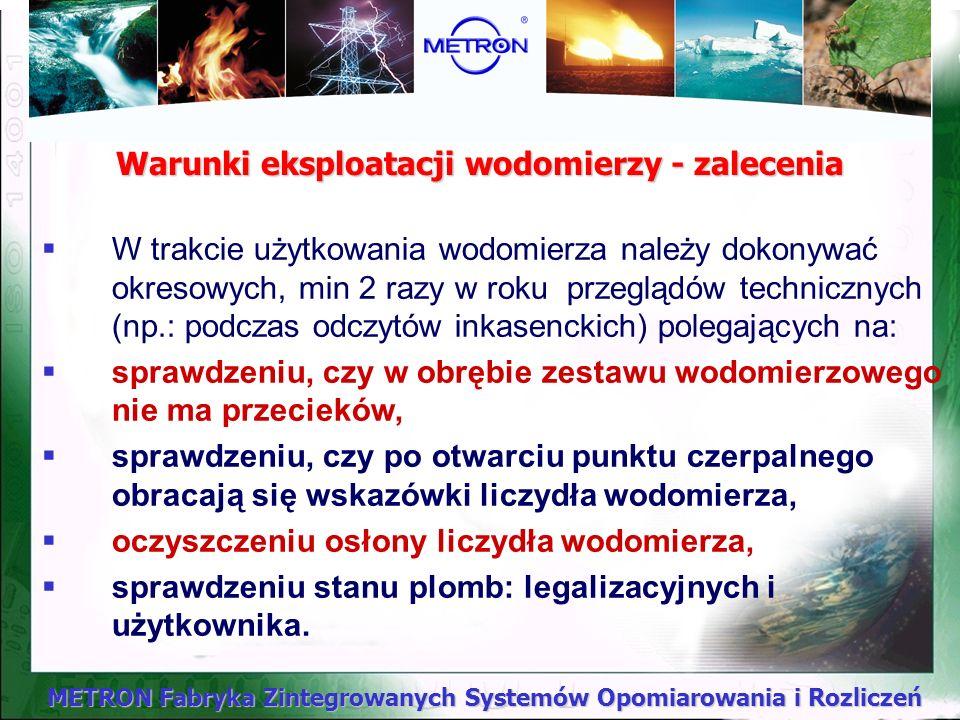 METRON Fabryka Zintegrowanych Systemów Opomiarowania i Rozliczeń Warunki eksploatacji wodomierzy - wymagania W trakcie użytkowania wodomierza zawór od