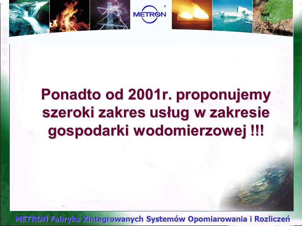 METRON Fabryka Zintegrowanych Systemów Opomiarowania i Rozliczeń Warunkiem sukcesu jest... Profesjonalne zarządzanie gospodarką wodomierzową poprzez r