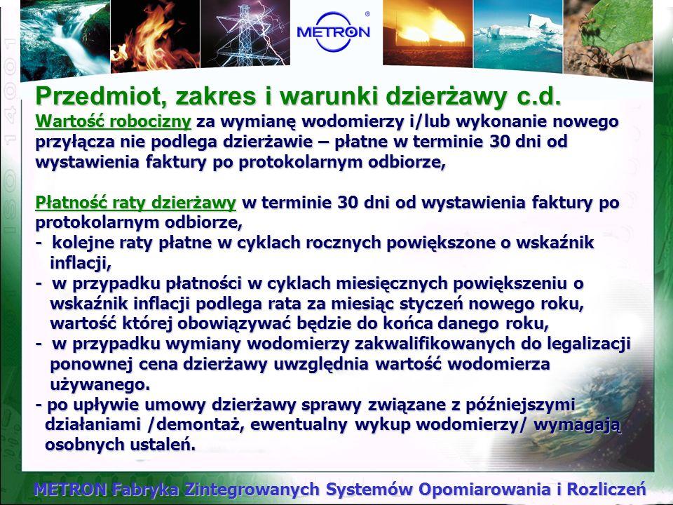 METRON Fabryka Zintegrowanych Systemów Opomiarowania i Rozliczeń Przedmiot, zakres i warunki dzierżawy: Przedmiot dzierżawy - wodomierze produkcji MET