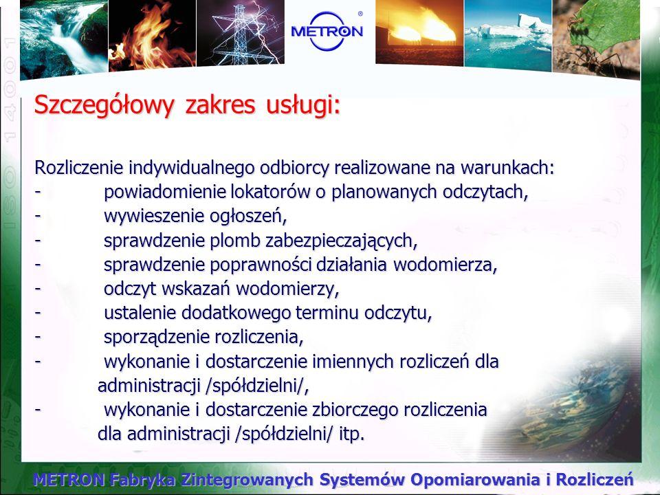 METRON Fabryka Zintegrowanych Systemów Opomiarowania i Rozliczeń Zakres usługi: Zakres usługi obejmuje rozliczanie wody zimnej i ciepłej wody użytkowe