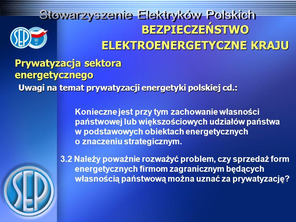 Prywatyzacja sektora energetycznego Uwagi na temat prywatyzacji energetyki polskiej cd.: BEZPIECZEŃSTWO ELEKTROENERGETYCZNE KRAJU Konieczne jest przy tym zachowanie własności państwowej lub większościowych udziałów państwa w podstawowych obiektach energetycznych o znaczeniu strategicznym.