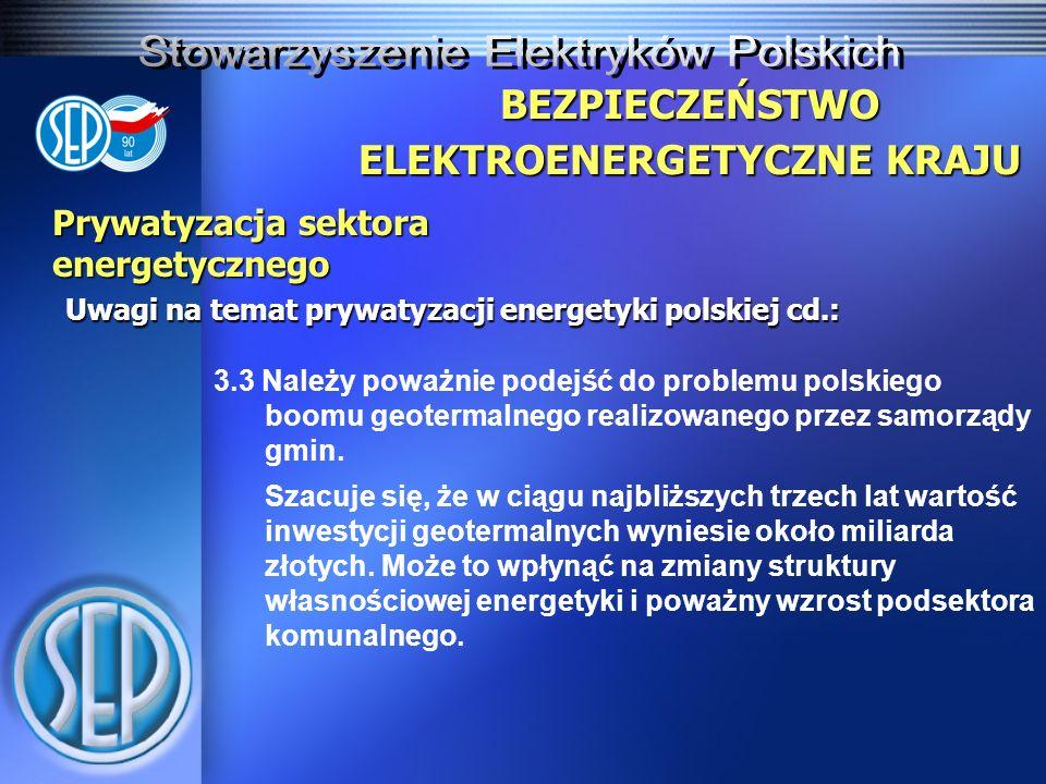 Prywatyzacja sektora energetycznego Uwagi na temat prywatyzacji energetyki polskiej cd.: BEZPIECZEŃSTWO ELEKTROENERGETYCZNE KRAJU 3.3 Należy poważnie podejść do problemu polskiego boomu geotermalnego realizowanego przez samorządy gmin.