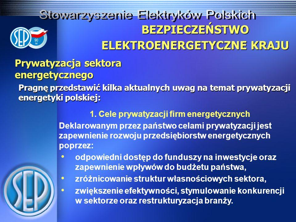 Prywatyzacja sektora energetycznego Pragnę przedstawić kilka aktualnych uwag na temat prywatyzacji energetyki polskiej: BEZPIECZEŃSTWO ELEKTROENERGETYCZNE KRAJU 1.