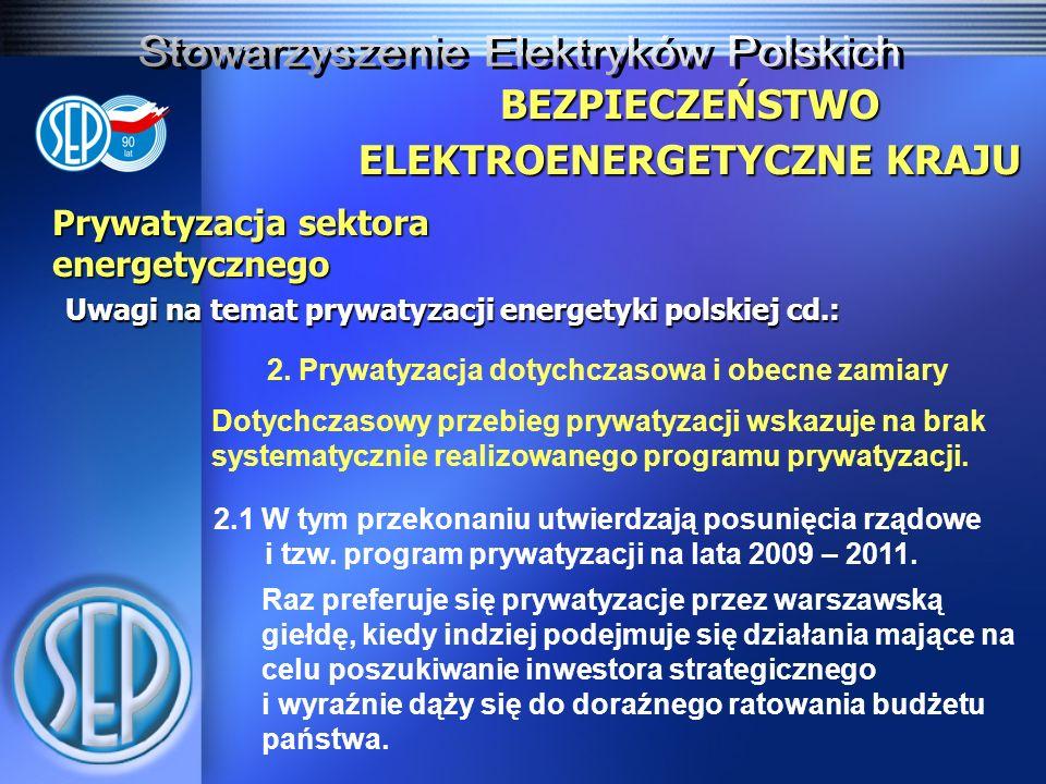Prywatyzacja sektora energetycznego Uwagi na temat prywatyzacji energetyki polskiej cd.: BEZPIECZEŃSTWO ELEKTROENERGETYCZNE KRAJU Raz preferuje się prywatyzacje przez warszawską giełdę, kiedy indziej podejmuje się działania mające na celu poszukiwanie inwestora strategicznego i wyraźnie dąży się do doraźnego ratowania budżetu państwa.
