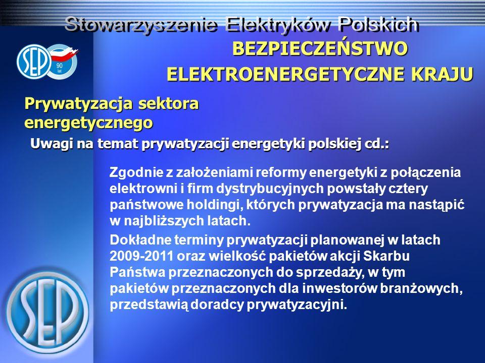 Prywatyzacja sektora energetycznego Uwagi na temat prywatyzacji energetyki polskiej cd.: BEZPIECZEŃSTWO ELEKTROENERGETYCZNE KRAJU Zgodnie z założeniami reformy energetyki z połączenia elektrowni i firm dystrybucyjnych powstały cztery państwowe holdingi, których prywatyzacja ma nastąpić w najbliższych latach.