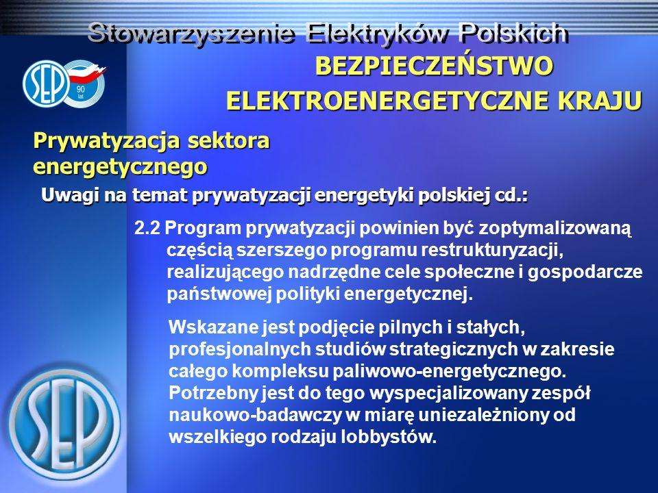 Prywatyzacja sektora energetycznego Uwagi na temat prywatyzacji energetyki polskiej cd.: BEZPIECZEŃSTWO ELEKTROENERGETYCZNE KRAJU Wskazane jest podjęcie pilnych i stałych, profesjonalnych studiów strategicznych w zakresie całego kompleksu paliwowo-energetycznego.