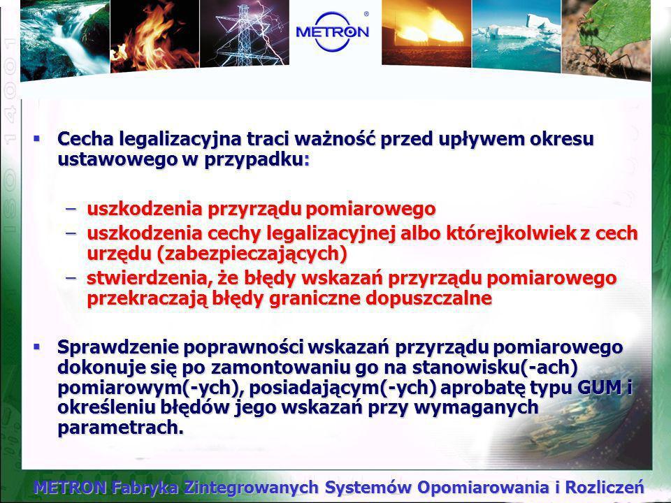 METRON Fabryka Zintegrowanych Systemów Opomiarowania i Rozliczeń Obowiązek przedstawienia do legalizacji lub uwierzytelnienia ciąży na: 1.producencie
