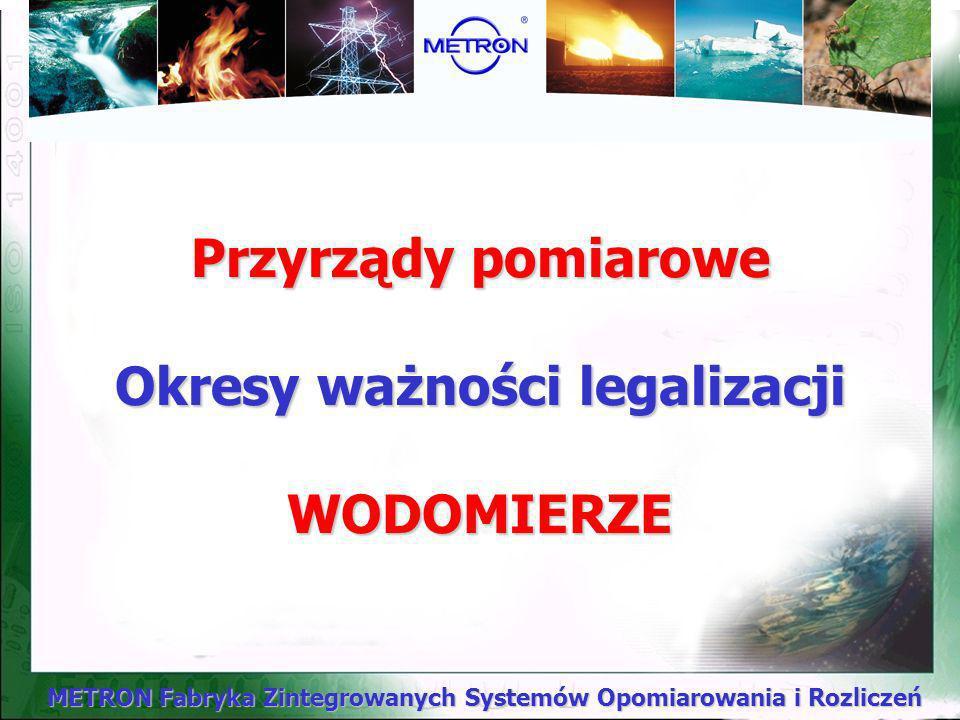 METRON Fabryka Zintegrowanych Systemów Opomiarowania i Rozliczeń Cecha legalizacyjna traci ważność przed upływem okresu ustawowego w przypadku: Cecha
