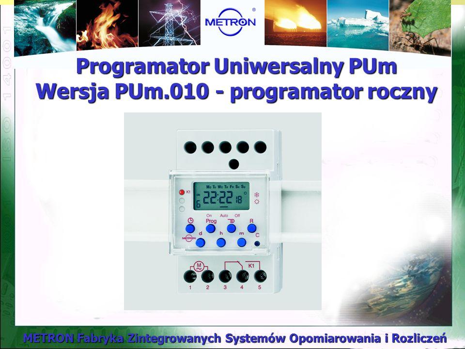 METRON Fabryka Zintegrowanych Systemów Opomiarowania i Rozliczeń Programator Uniwersalny PUm Wersja PUm.010 - programator roczny