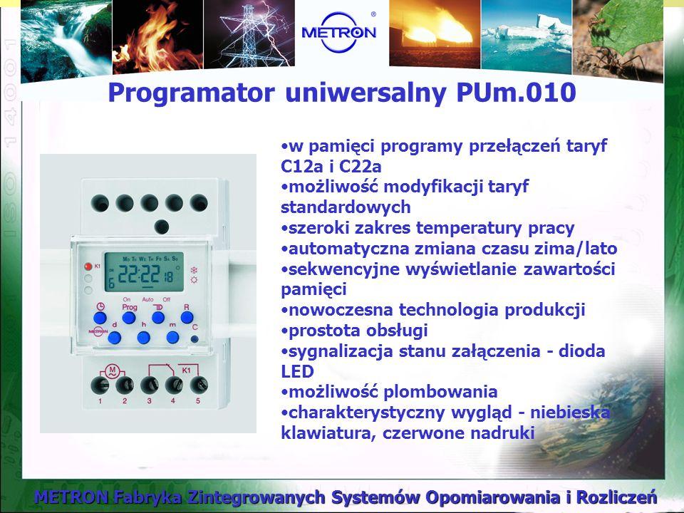 METRON Fabryka Zintegrowanych Systemów Opomiarowania i Rozliczeń Programator uniwersalny PUm.010 w pamięci programy przełączeń taryf C12a i C22a możliwość modyfikacji taryf standardowych szeroki zakres temperatury pracy automatyczna zmiana czasu zima/lato sekwencyjne wyświetlanie zawartości pamięci nowoczesna technologia produkcji prostota obsługi sygnalizacja stanu załączenia - dioda LED możliwość plombowania charakterystyczny wygląd - niebieska klawiatura, czerwone nadruki