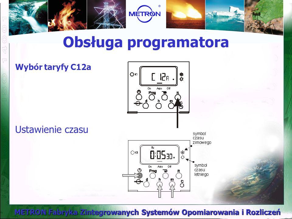 METRON Fabryka Zintegrowanych Systemów Opomiarowania i Rozliczeń Obsługa programatora Wybór taryfy C12a Ustawienie czasu