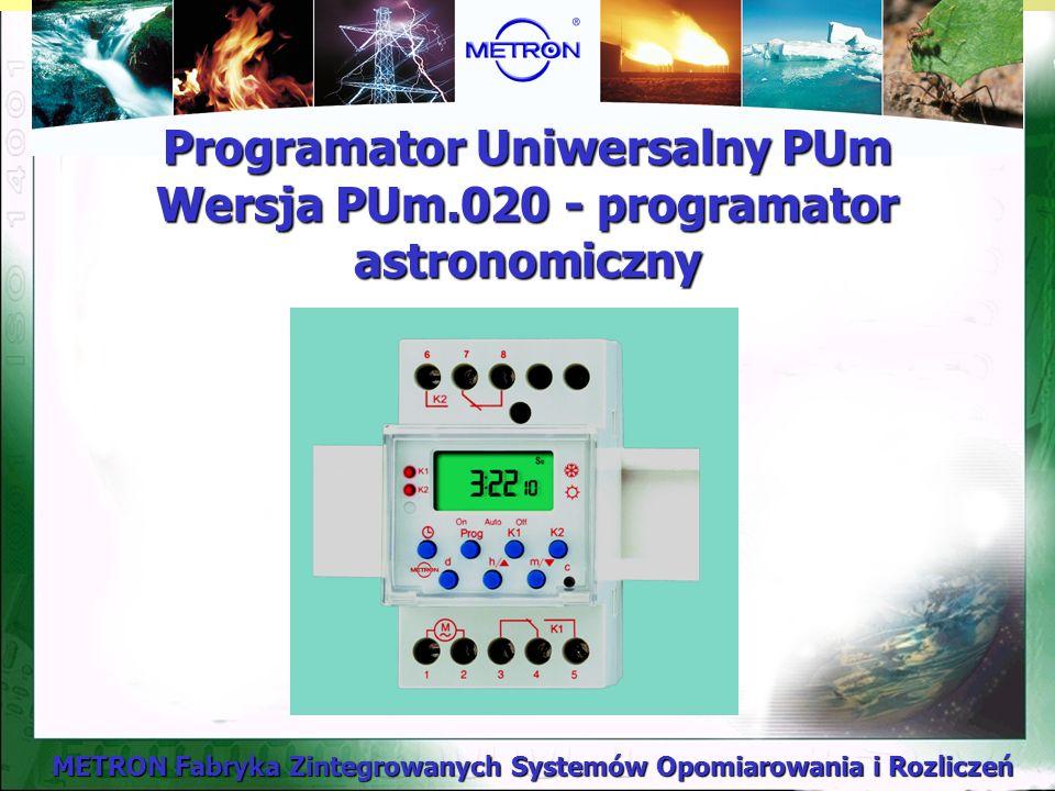 METRON Fabryka Zintegrowanych Systemów Opomiarowania i Rozliczeń Programator Uniwersalny PUm Wersja PUm.020 - programator astronomiczny