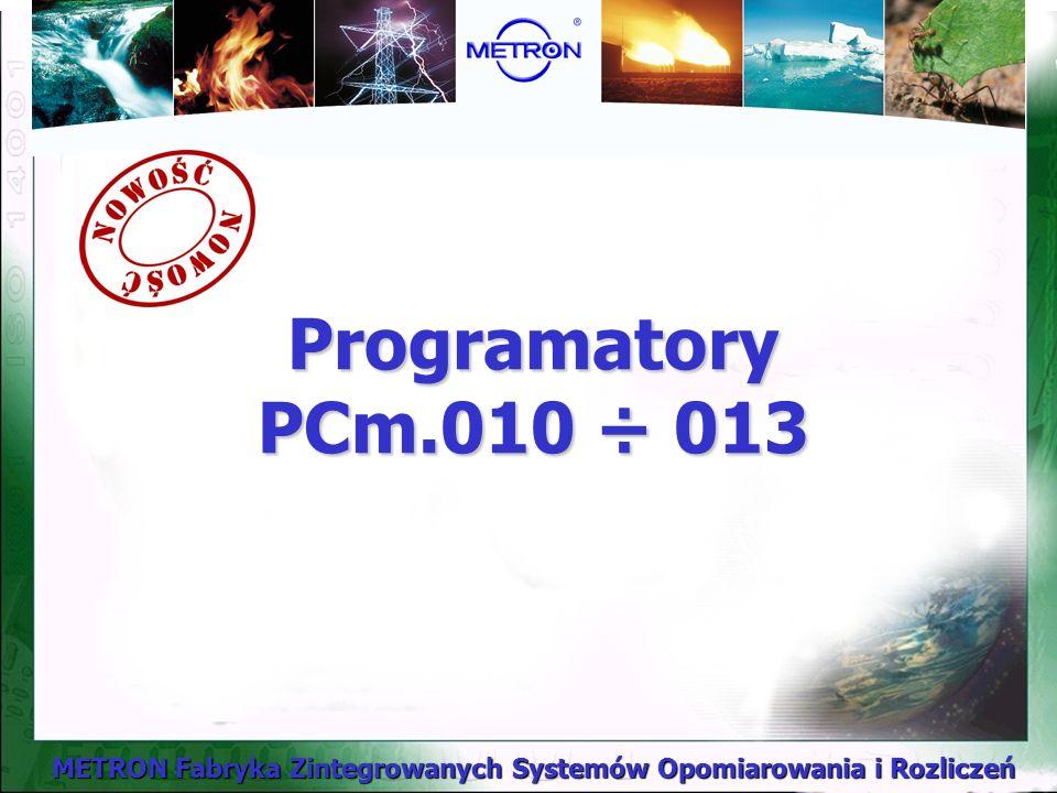 METRON Fabryka Zintegrowanych Systemów Opomiarowania i Rozliczeń Programatory PCm.010 ÷ 013
