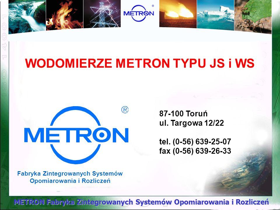 METRON Fabryka Zintegrowanych Systemów Opomiarowania i Rozliczeń WODOMIERZE METRON TYPU JS i WS 87-100 Toruń ul. Targowa 12/22 tel. (0-56) 639-25-07 f