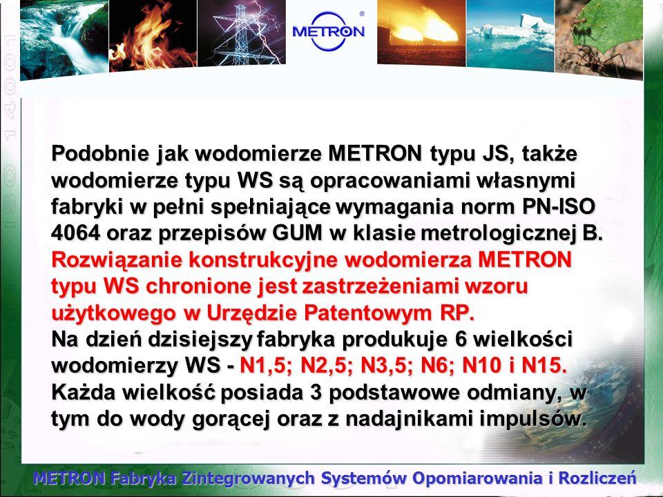 METRON Fabryka Zintegrowanych Systemów Opomiarowania i Rozliczeń Podobnie jak wodomierze METRON typu JS, także wodomierze typu WS są opracowaniami wła