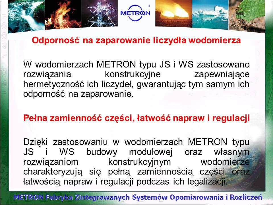 METRON Fabryka Zintegrowanych Systemów Opomiarowania i Rozliczeń Odporność na zaparowanie liczydła wodomierza W wodomierzach METRON typu JS i WS zasto