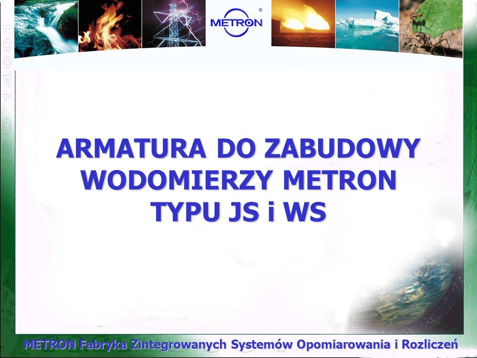 METRON Fabryka Zintegrowanych Systemów Opomiarowania i Rozliczeń ARMATURA DO ZABUDOWY WODOMIERZY METRON TYPU JS i WS