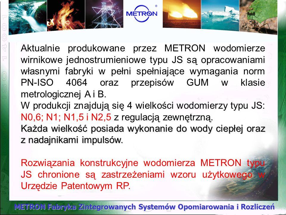 METRON Fabryka Zintegrowanych Systemów Opomiarowania i Rozliczeń Aktualnie produkowane przez METRON wodomierze wirnikowe jednostrumieniowe typu JS są