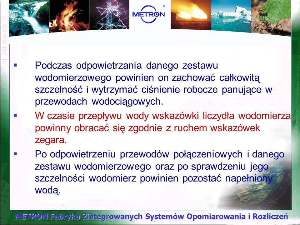 METRON Fabryka Zintegrowanych Systemów Opomiarowania i Rozliczeń Podczas odpowietrzania danego zestawu wodomierzowego powinien on zachować całkowitą s